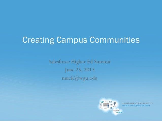 HIGHER EDUCATION SUMMIT '13: ENGAGE.TRANSFORM. SUCCEED. Salesforce Higher Ed Summit June 25, 2013 nnick@wgu.edu Creating C...