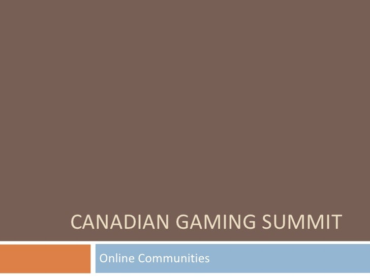 Canadian Gaming Summit<br />Online Communities <br />