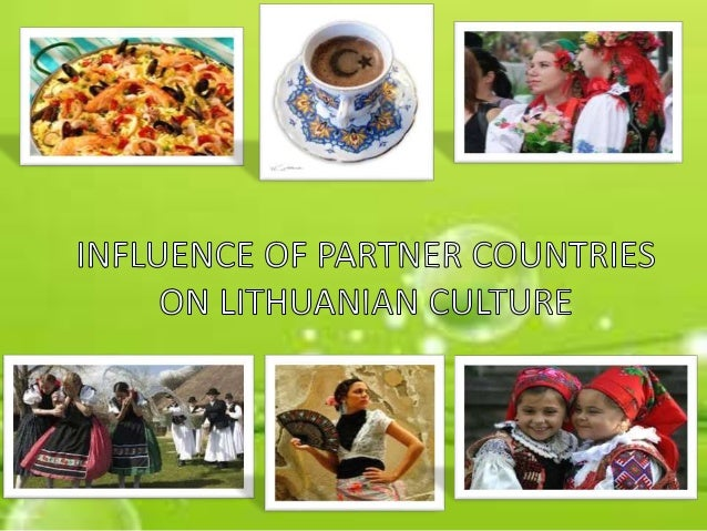 Partner countries influence Lithuanian culture and daily living in numerous ways: • Social life • Economics • Historic ide...