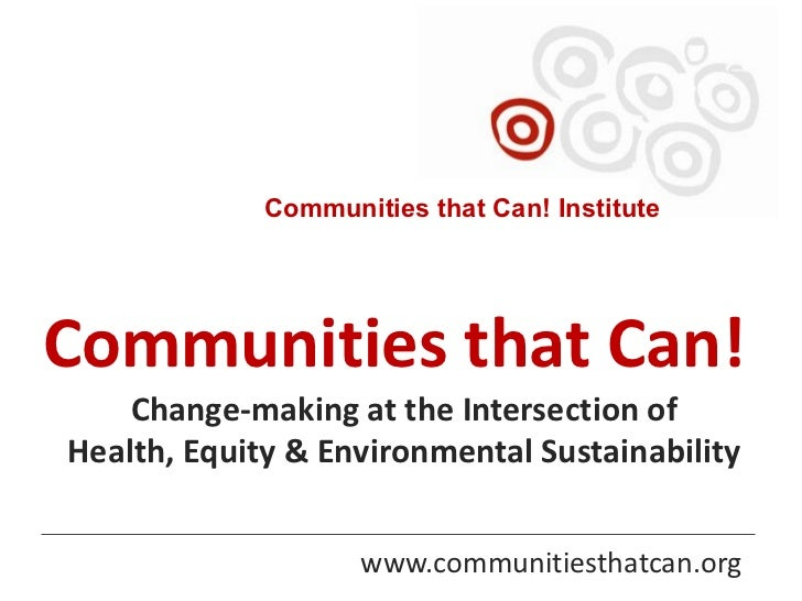 Communities that Can! InstituteCommunities that Can!    Change-making at the Intersection ofHealth, Equity & Environmental...