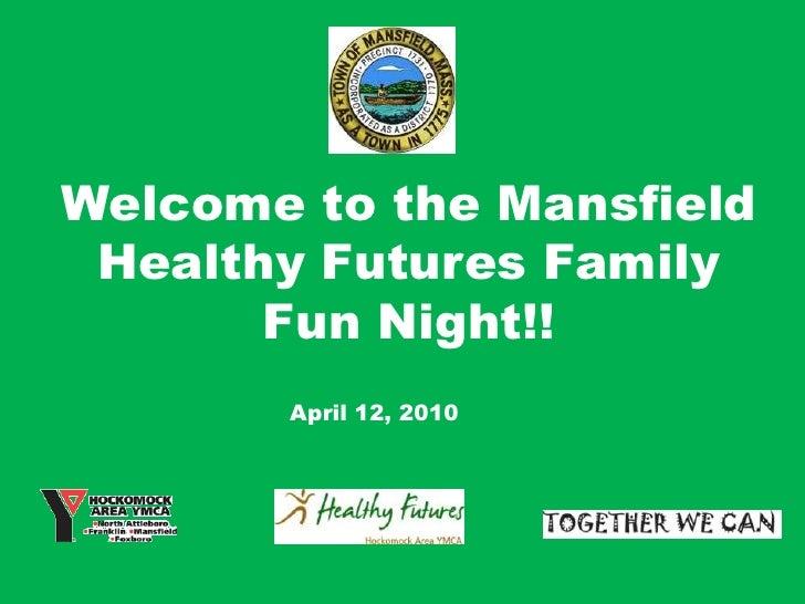 Welcome to the Mansfield Healthy Futures Family Fun Night!!<br />April 12, 2010<br />