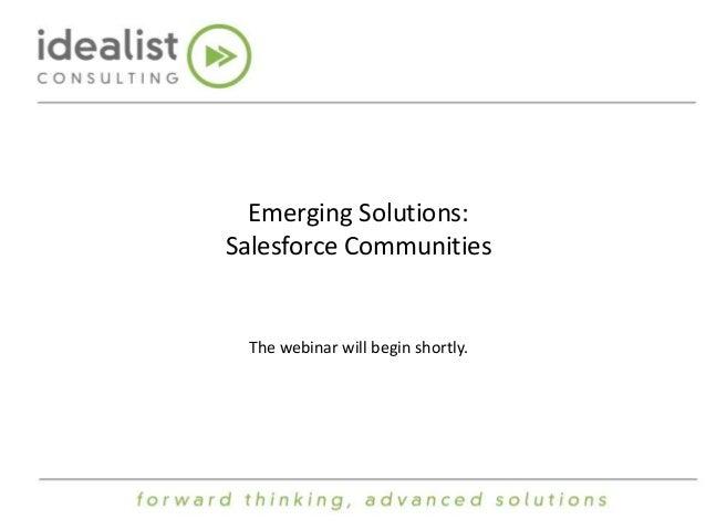 Emerging Solutions: Salesforce Communities The webinar will begin shortly.