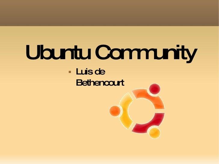Ubuntu Community <ul><li>Luis de Bethencourt </li></ul>