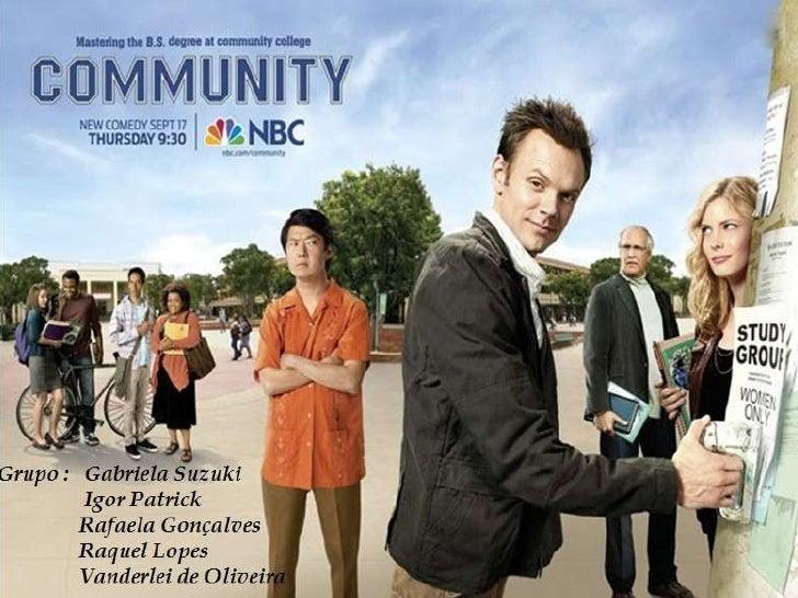 Community é um seriado estadunidense de comédia transmitido pelaNBC sobre um grupo de estudantes de uma universidade comun...