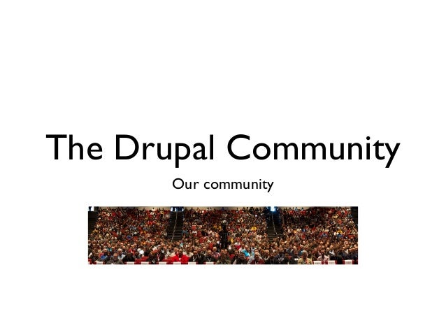 The Drupal Community       Our community