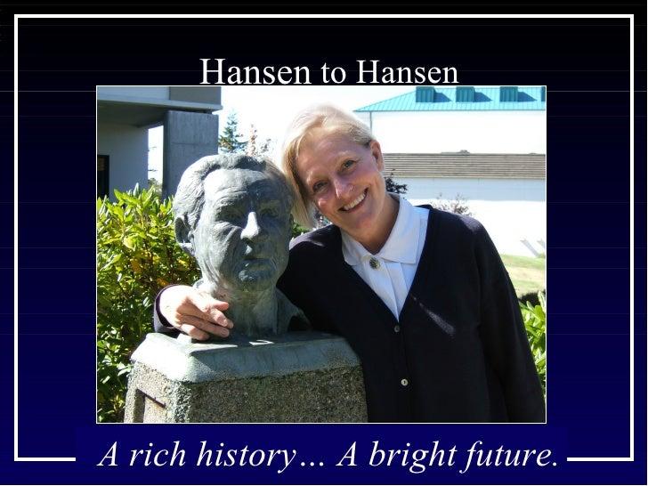 Hansen  to Hansen A rich history… A bright future.