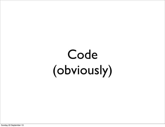 Code (obviously) Sunday 22 September 13