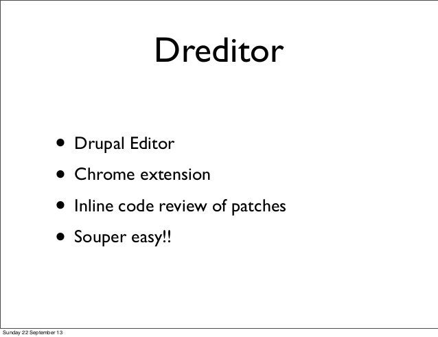 Dreditor • Drupal Editor • Chrome extension • Inline code review of patches • Souper easy!! Sunday 22 September 13
