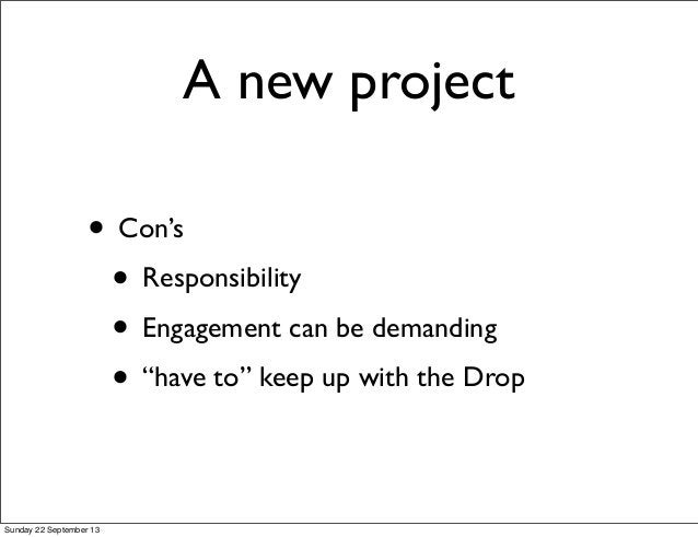 """A new project • Con's • Responsibility • Engagement can be demanding • """"have to"""" keep up with the Drop Sunday 22 September..."""