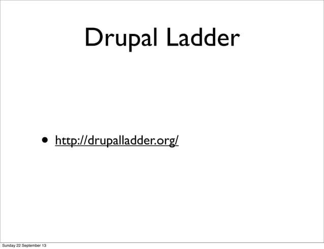 Drupal Ladder • http://drupalladder.org/ Sunday 22 September 13