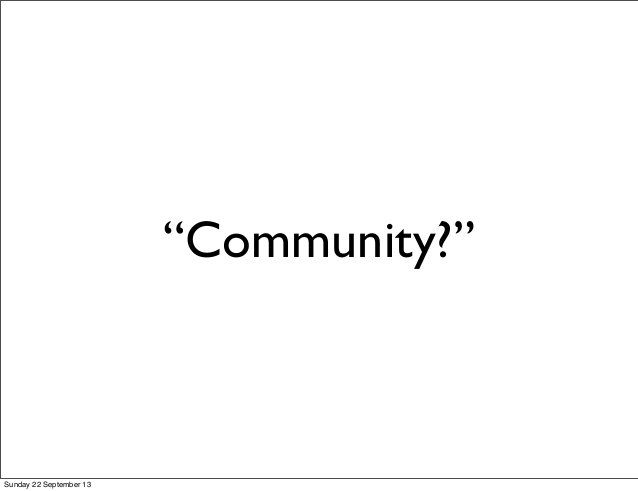 """Community?"" Sunday 22 September 13"