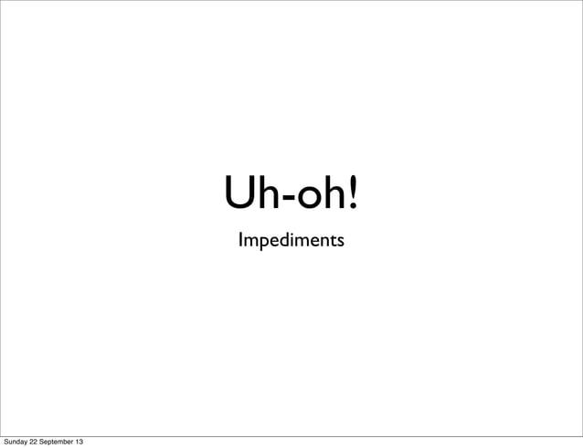 Uh-oh! Impediments Sunday 22 September 13