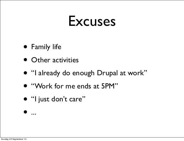 """Excuses • Family life • Other activities • """"I already do enough Drupal at work"""" • """"Work for me ends at 5PM"""" • """"I just don'..."""