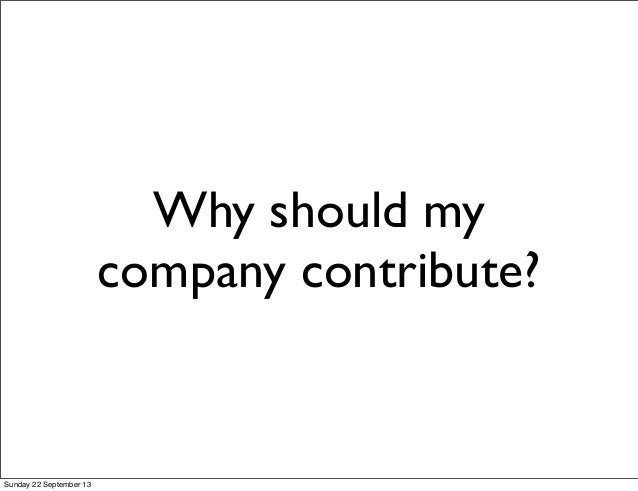 Why should my company contribute? Sunday 22 September 13