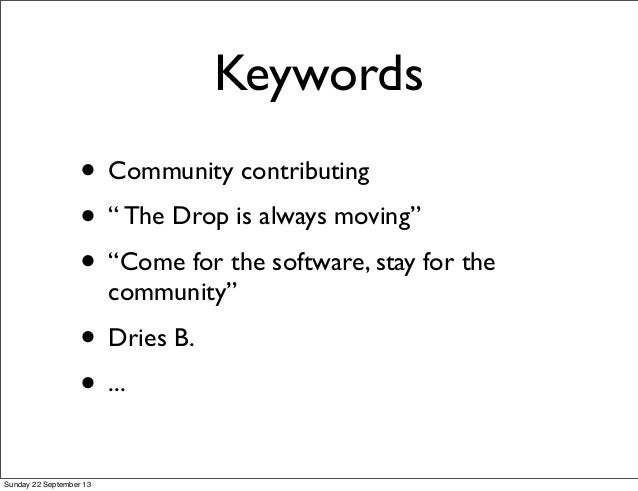 """Keywords • Community contributing • """" The Drop is always moving"""" • """"Come for the software, stay for the community"""" • Dries..."""
