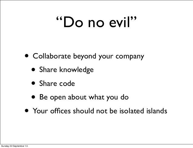 """""""Do no evil"""" • Collaborate beyond your company • Share knowledge • Share code • Be open about what you do • Your offices sh..."""
