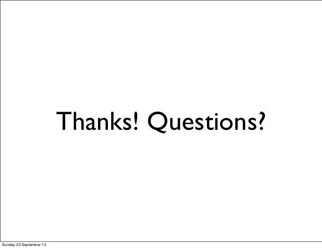 Thanks! Questions? Sunday 22 September 13