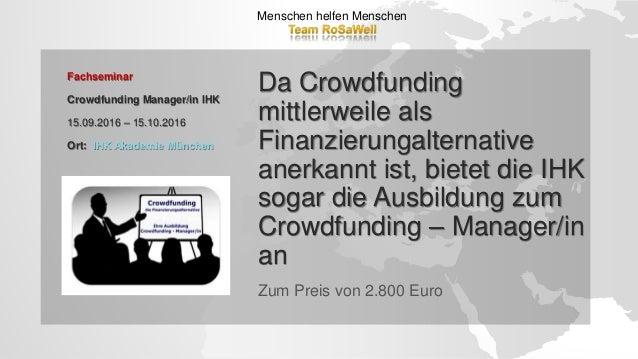 Fachseminar Crowdfunding Manager/in IHK 15.09.2016 – 15.10.2016 Ort: IHK Akademie München Menschen helfen Menschen Da Crow...
