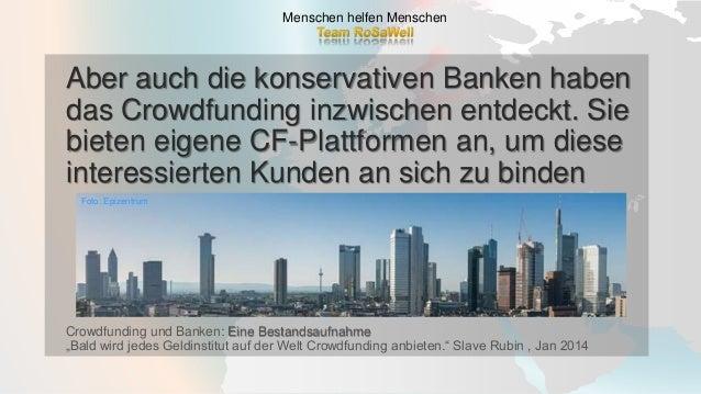 Aber auch die konservativen Banken haben das Crowdfunding inzwischen entdeckt. Sie bieten eigene CF-Plattformen an, um die...