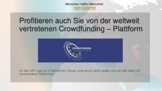 Profitieren auch Sie von der weltweit vertretenen Crowdfunding – Plattform Menschen helfen Menschen Im Jahr 2011 gab es 6 ...
