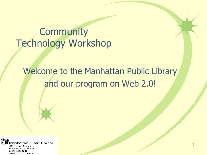 Community Technology Workshop Welcome to the Manhattan Public Library and our program on Web 2.0!