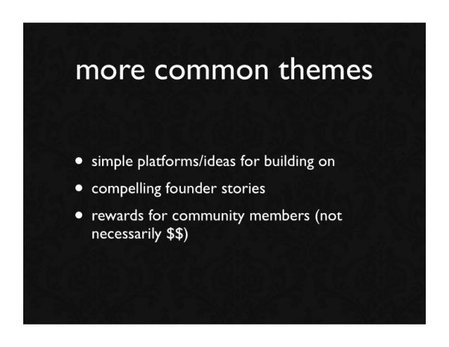 more common themes  • simple platforms/ideas for building on • compelling founder stories • rewards for community members ...