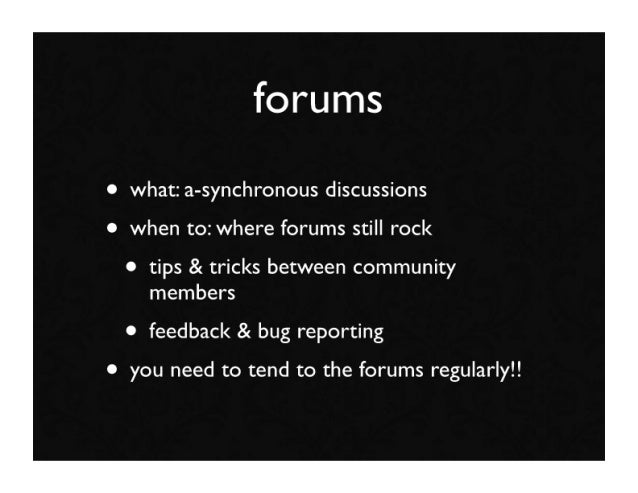 forums • what: a-synchronous discussions • when to: where forums still rock  • tips & tricks between community     members...