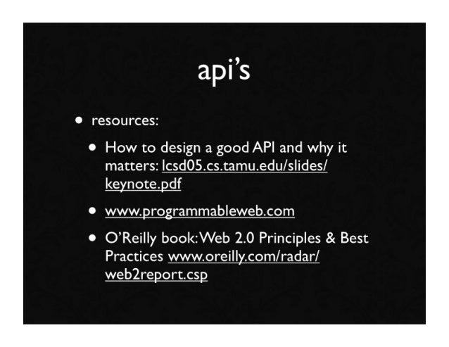 api's • resources:  • How to design a good API and why it     matters: lcsd05.cs.tamu.edu/slides/     keynote.pdf  • www.p...