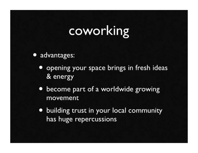 coworking • advantages:  • opening your space brings in fresh ideas     & energy  • become part of a worldwide growing    ...