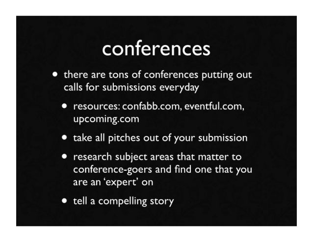 conferences • there are tons of conferences putting out   calls for submissions everyday   • resources: confabb.com, event...