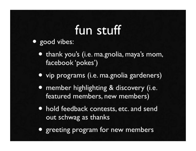 fun stuff • good vibes:  • thank you's (i.e. ma.gnolia, maya's mom,     facebook 'pokes')  • vip programs (i.e. ma.gnolia ...