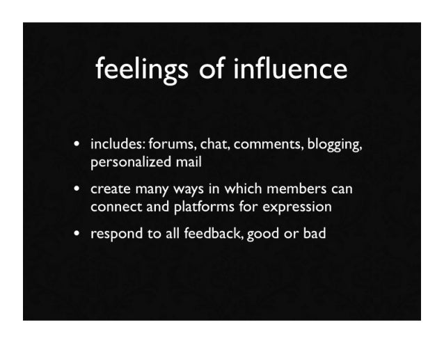 feelings of influence  • includes: forums, chat, comments, blogging,   personalized mail • create many ways in which member...