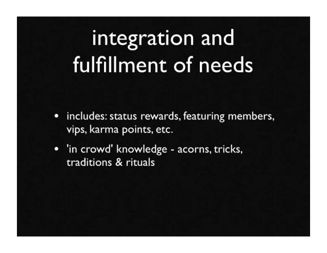 integration and     fulfillment of needs  • includes: status rewards, featuring members,   vips, karma points, etc. • 'in c...