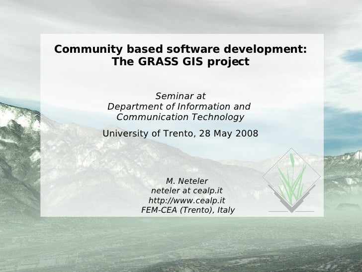 Community based software development: The GRASS GIS project Seminar at Department of Information and  Communication Techno...
