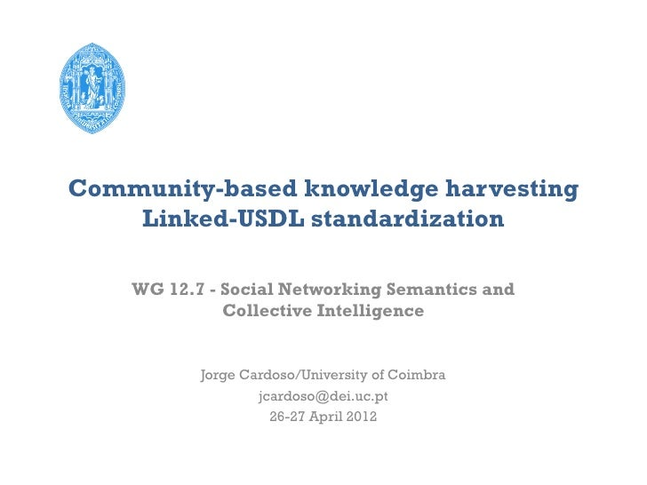 Community-based knowledge harvesting    Linked-USDL standardization    WG 12.7 - Social Networking Semantics and          ...