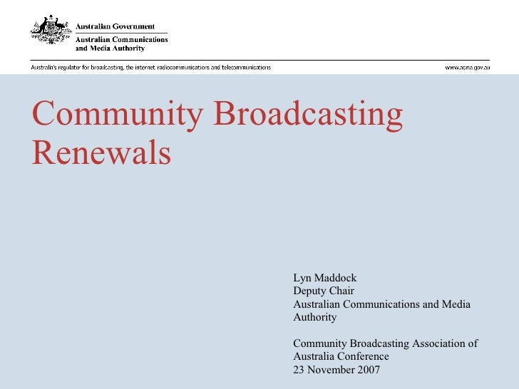 Community Broadcasting Renewals Lyn Maddock Deputy Chair Australian Communications and Media Authority Community Broadcast...