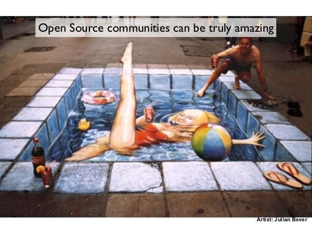 Open Source communities can be truly amazing                                        Artist: Julian Bever