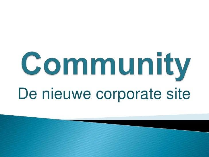 Community<br />De nieuwe corporate site<br />