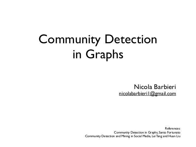Community Detection in Graphs Nicola Barbieri nicolabarbieri1@gmail.com References: Community Detection in Graphs, Santo F...