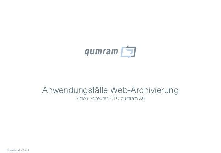Anwendungsfälle Web-Archivierung                               Simon Scheurer, CTO qumram AG© qumram AG - Seite 1
