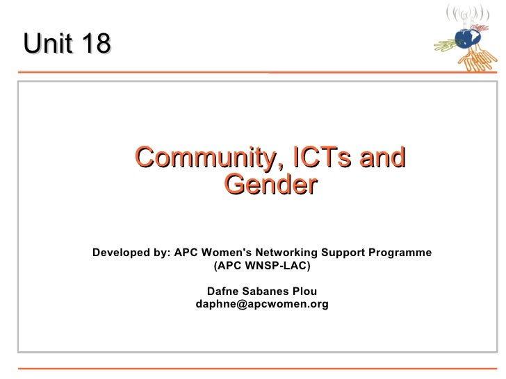 Unit 18 Community, ICTs and Gender Developed by: APC  Women's Networking Support Programme (APC WNSP-LAC) Dafne Sabanes Pl...