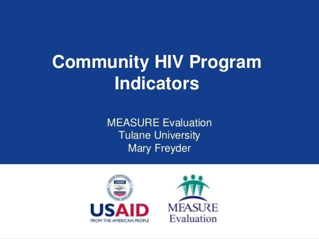 Community HIV ProgramIndicatorsMEASURE EvaluationTulane UniversityMary Freyder