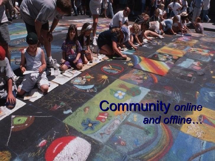 Building Online Community                Community online                    and offline…