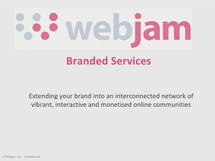 Branded Services Extending your brand into an interconnected network of  vibrant, interactive and monetised online communi...