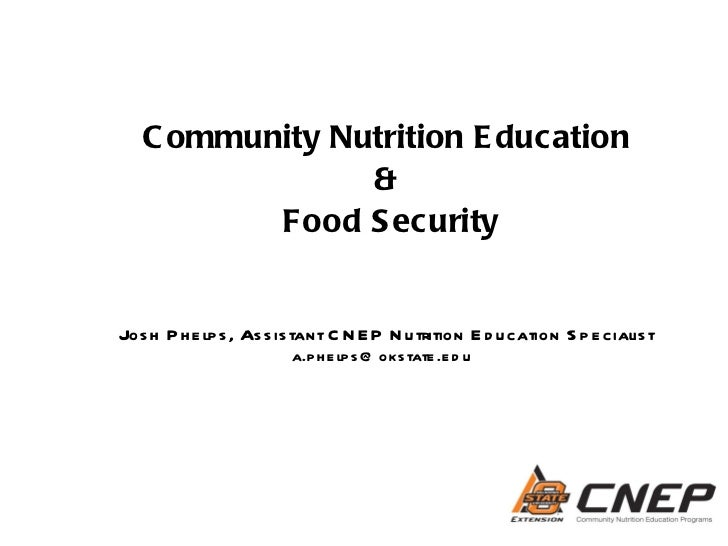 Community Nutrition Education  &  Food Security Josh Phelps, Assistant CNEP Nutrition Education Specialist [email_address]