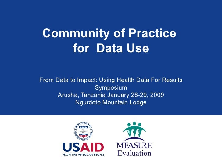 Community of Practice  for  Data Use From Data to Impact: Using Health Data For Results Symposium Arusha, Tanzania January...