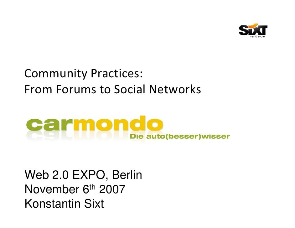 Community Practices:  From Forums to Social Networks     Web 2.0 EXPO, Berlin November 6th 2007 Konstantin Sixt