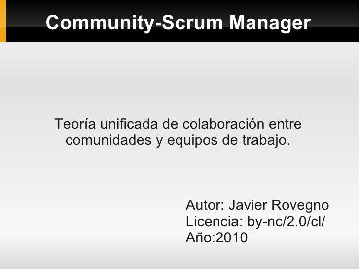 Community-Scrum Manager     Teoría unificada de colaboración entre  comunidades y equipos de trabajo.                     ...