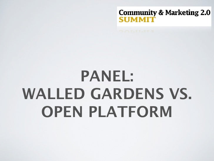 PANEL: WALLED GARDENS VS.  OPEN PLATFORM