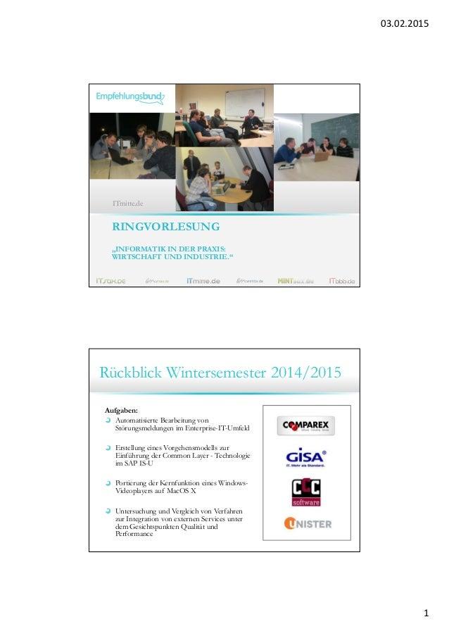 """03.02.2015 1 RINGVORLESUNG """"INFORMATIK IN DER PRAXIS: WIRTSCHAFT UND INDUSTRIE."""" ITmitte.de Rückblick Wintersemester 2014/..."""